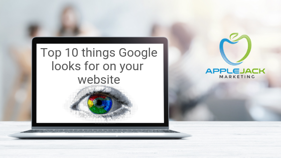 Top 10 things google looks for on your website applejack marketing
